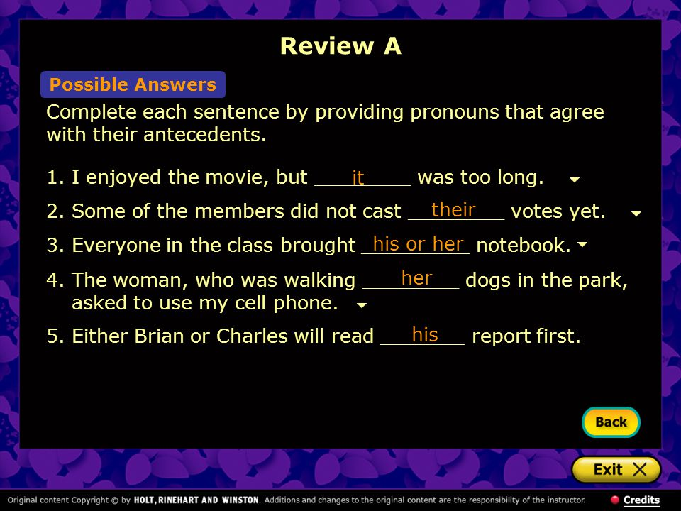 Review A Possible Answers. Complete each sentence by providing pronouns that agree with their antecedents.