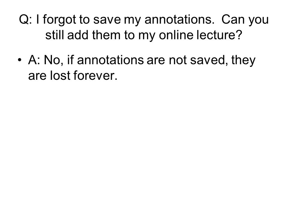 Q: I forgot to save my annotations