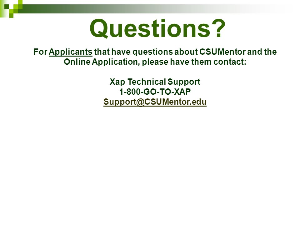 Questions For Applicants that have questions about CSUMentor and the Online Application, please have them contact: