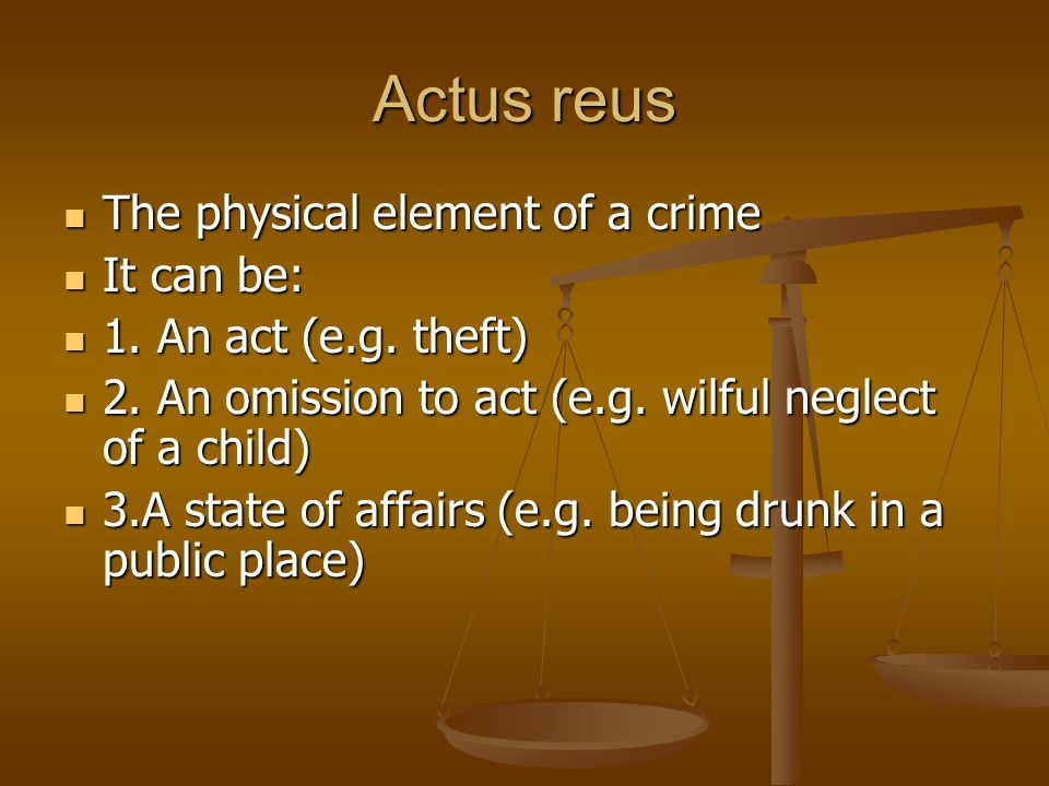 Actus reus The physical element of a crime It can be: