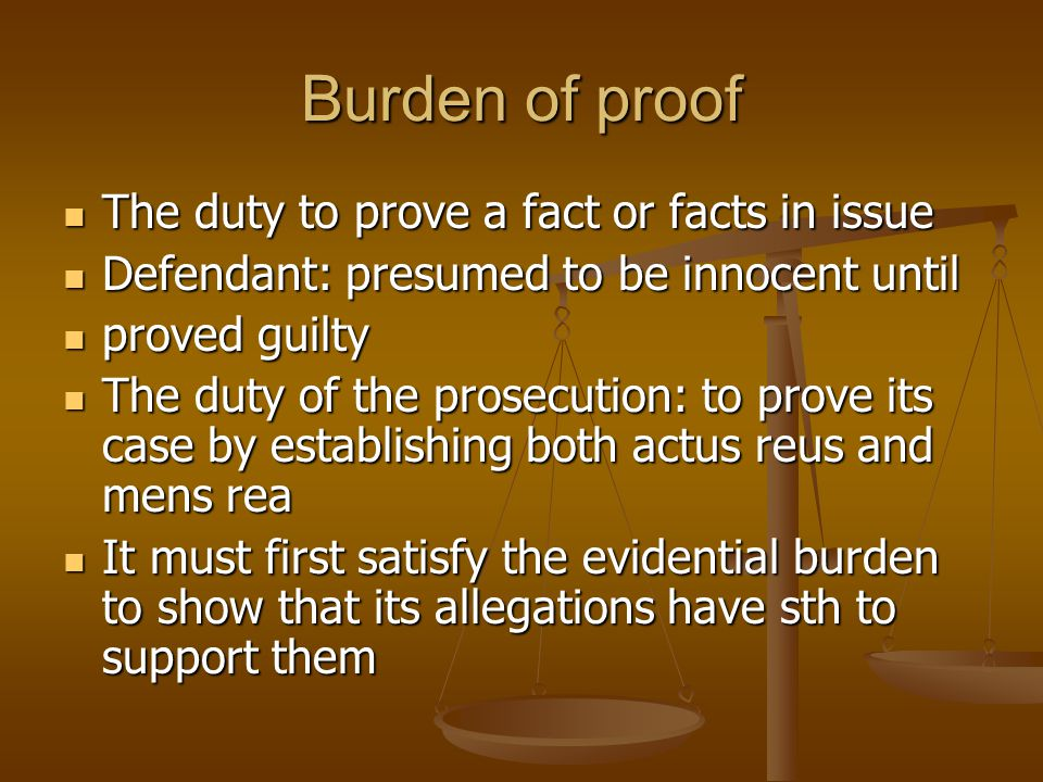 Burden of proof The duty to prove a fact or facts in issue