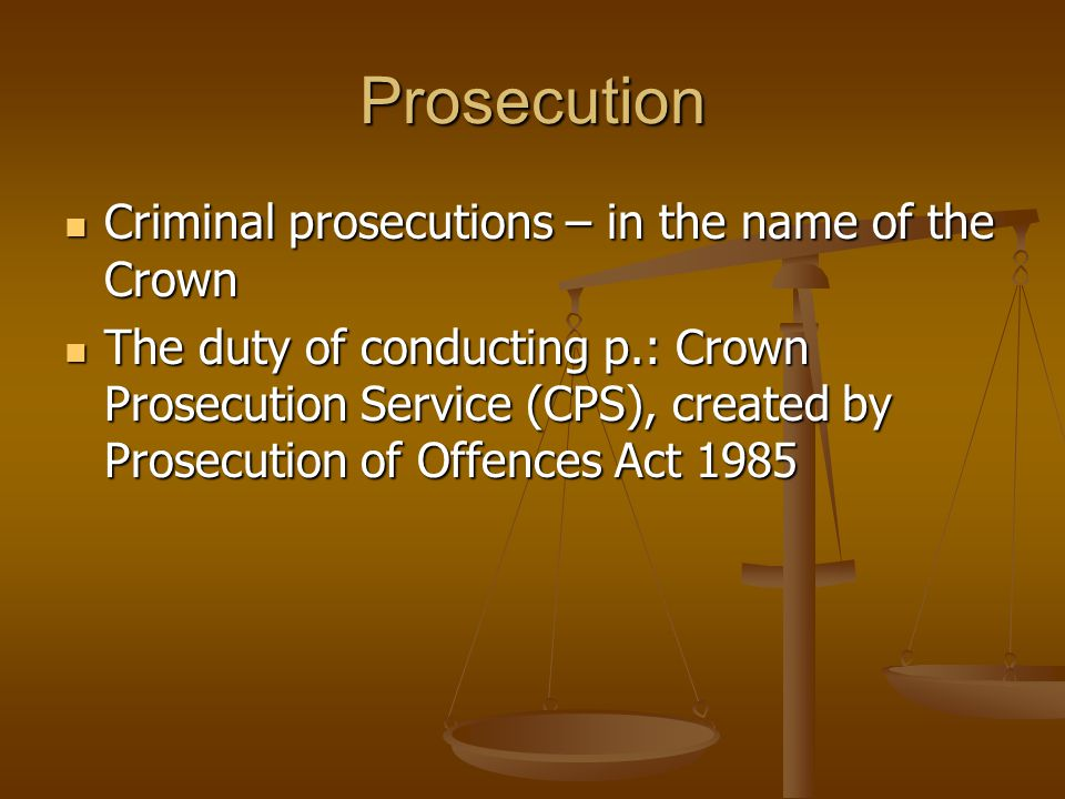 Prosecution Criminal prosecutions – in the name of the Crown