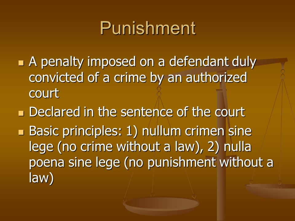Punishment A penalty imposed on a defendant duly convicted of a crime by an authorized court. Declared in the sentence of the court.
