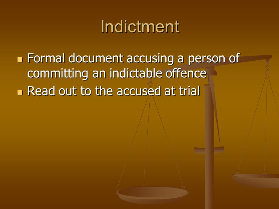 Indictment Formal document accusing a person of committing an indictable offence.