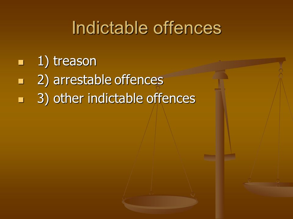 Indictable offences 1) treason 2) arrestable offences