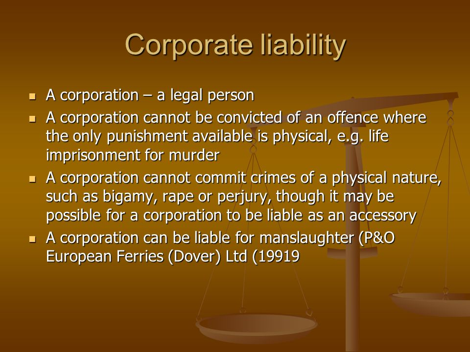 Corporate liability A corporation – a legal person
