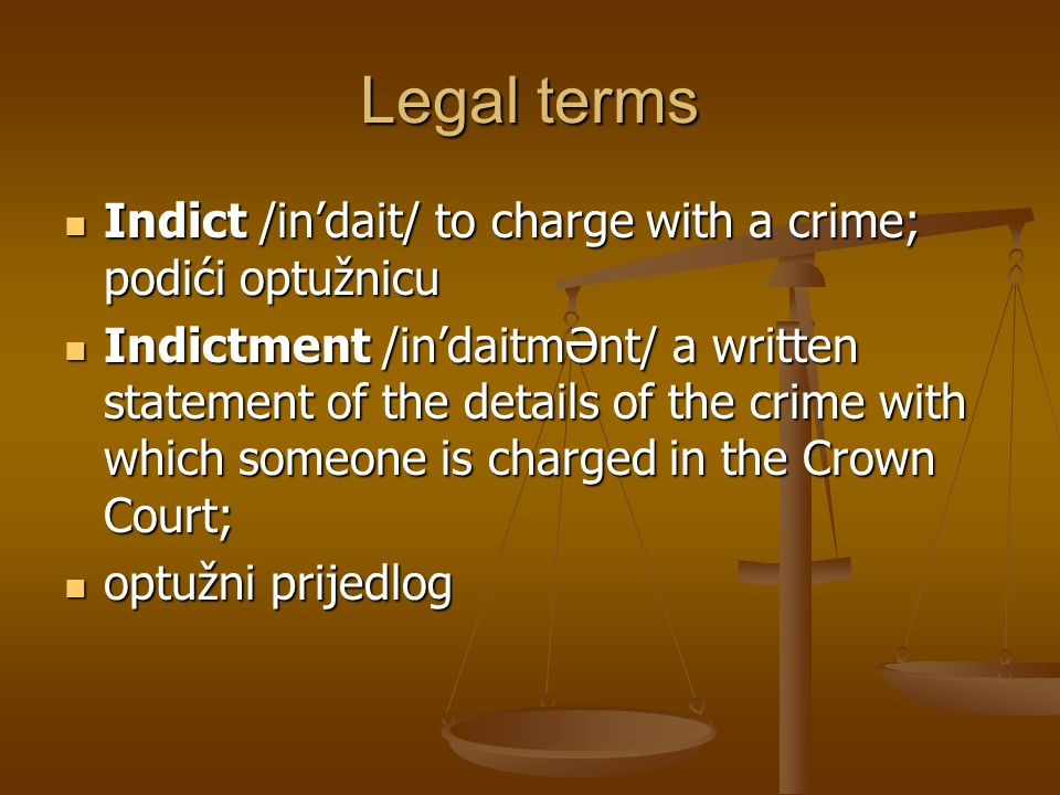 Legal terms Indict /in'dait/ to charge with a crime; podići optužnicu
