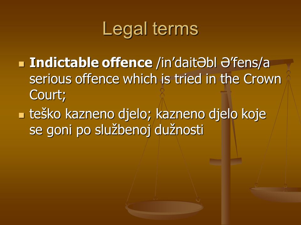 Legal terms Indictable offence /in'daitƏbl Ə'fens/a serious offence which is tried in the Crown Court;