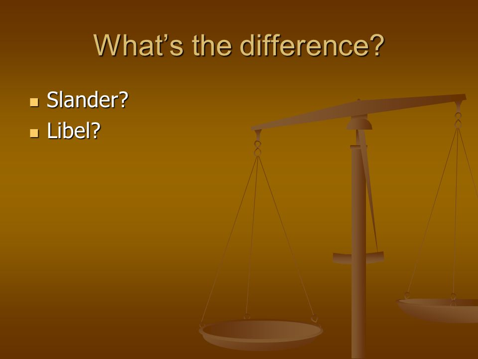 What's the difference Slander Libel