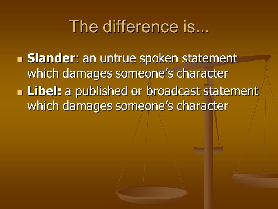 The difference is... Slander: an untrue spoken statement which damages someone's character.