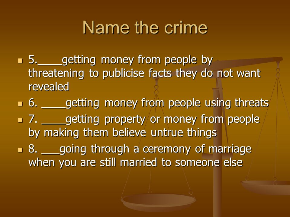 Name the crime 5.____getting money from people by threatening to publicise facts they do not want revealed.
