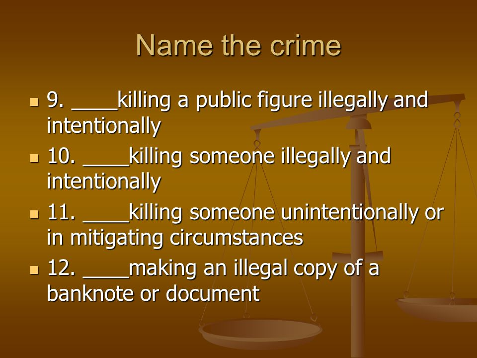Name the crime 9. ____killing a public figure illegally and intentionally. 10. ____killing someone illegally and intentionally.