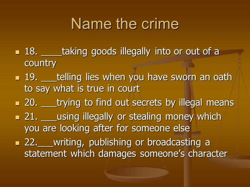Name the crime 18. ____taking goods illegally into or out of a country