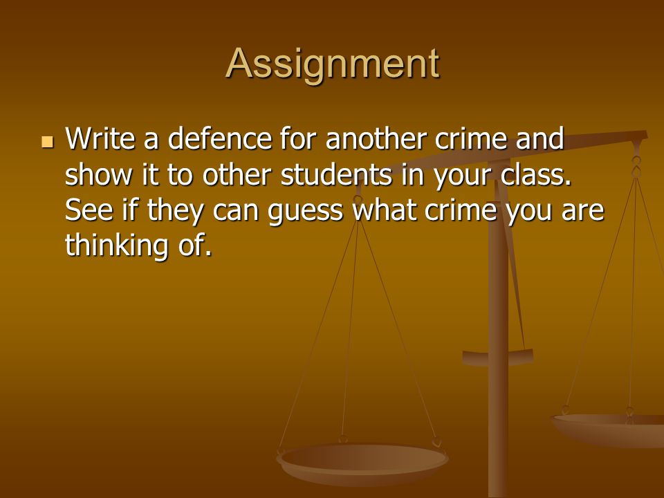 Assignment Write a defence for another crime and show it to other students in your class.