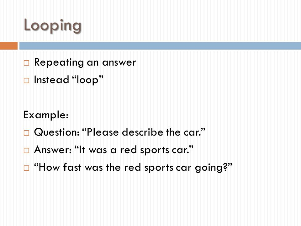 Looping Repeating an answer Instead loop Example: