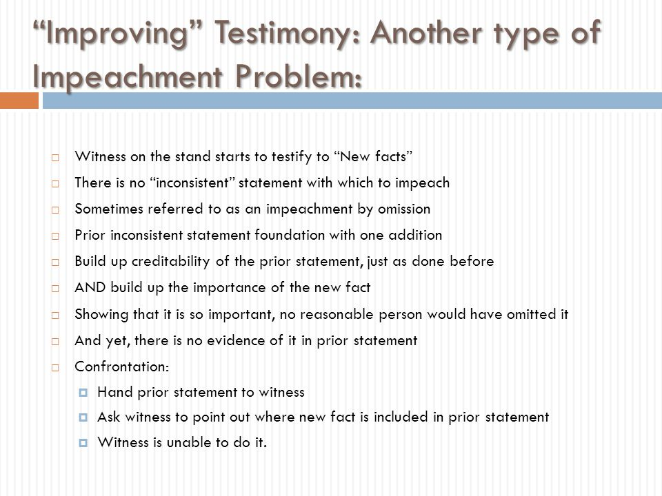 Improving Testimony: Another type of Impeachment Problem:
