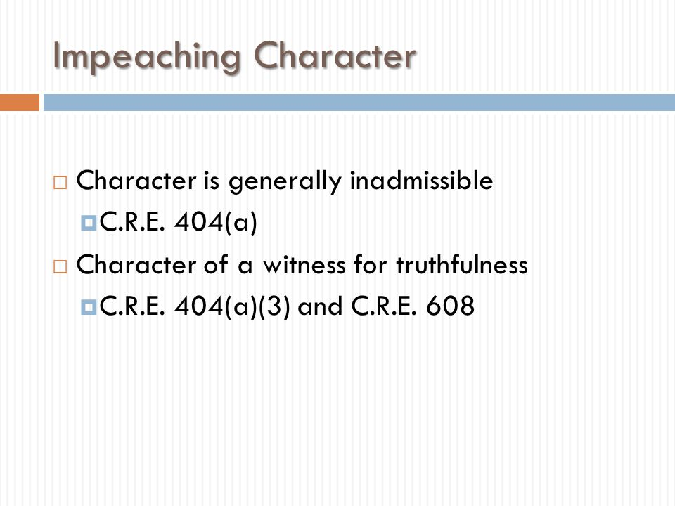 Impeaching Character Character is generally inadmissible C.R.E. 404(a)