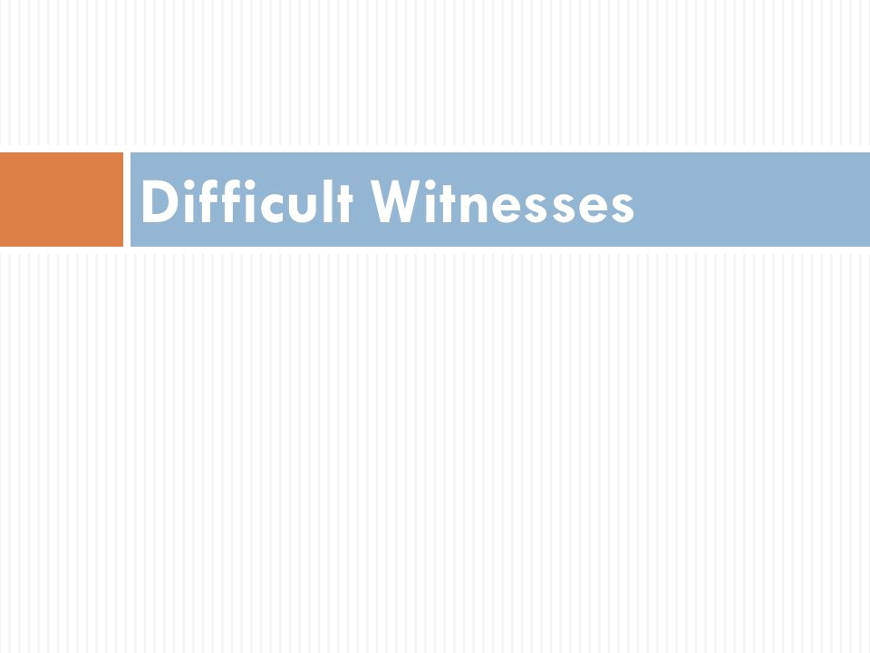 Difficult Witnesses