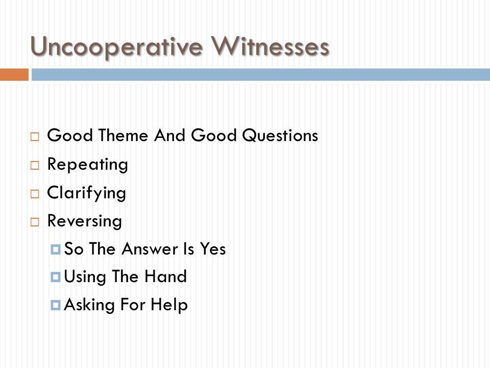 Uncooperative Witnesses