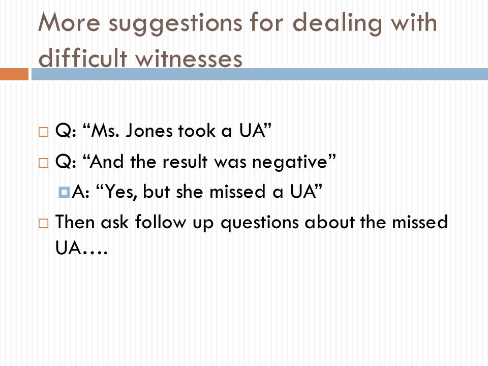 More suggestions for dealing with difficult witnesses