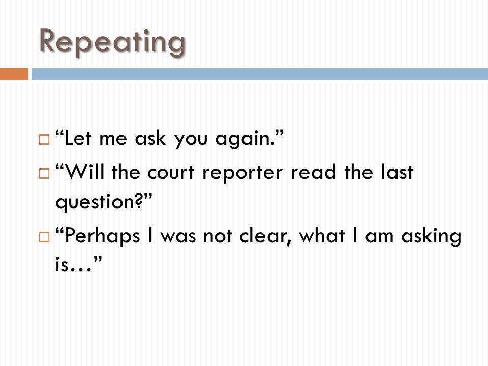 Repeating Let me ask you again.