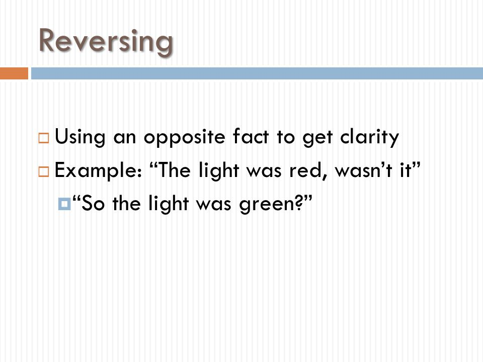 Reversing Using an opposite fact to get clarity