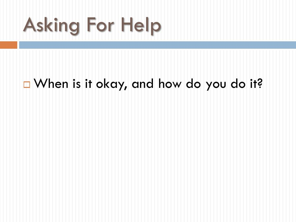 Asking For Help When is it okay, and how do you do it