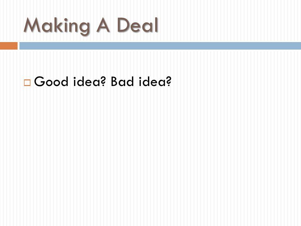 Making A Deal Good idea Bad idea