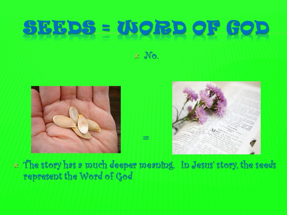 Seeds = word of god No. = The story has a much deeper meaning.