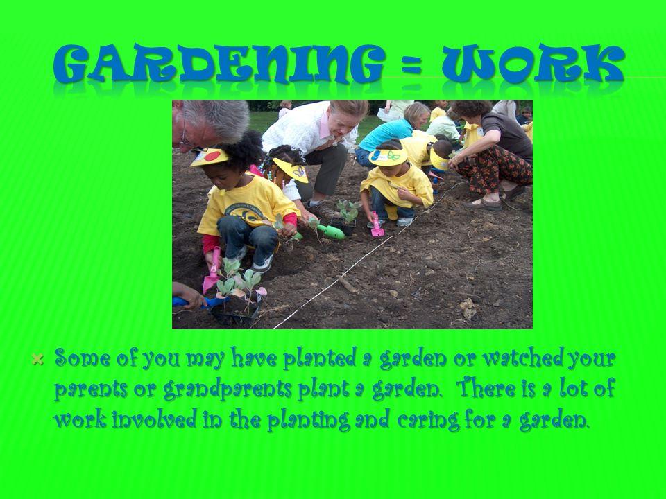 Gardening = Work