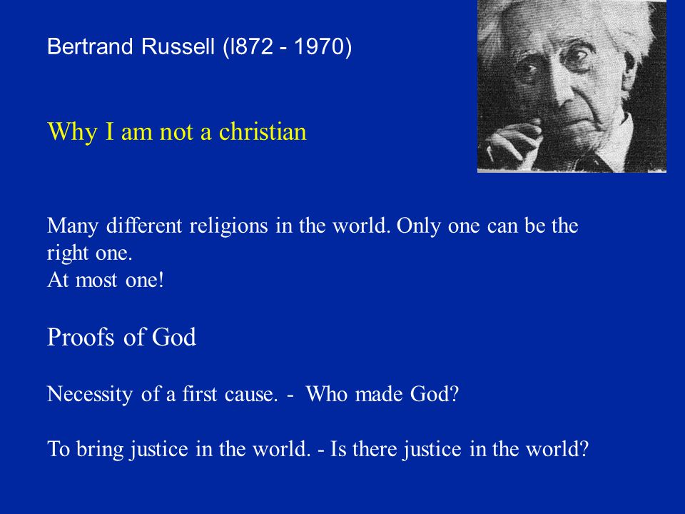 Why I am not a christian Proofs of God Bertrand Russell (l872 - 1970)