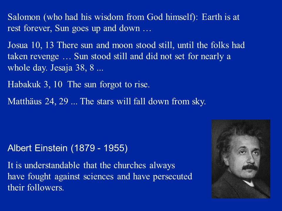 Salomon (who had his wisdom from God himself): Earth is at rest forever, Sun goes up and down …