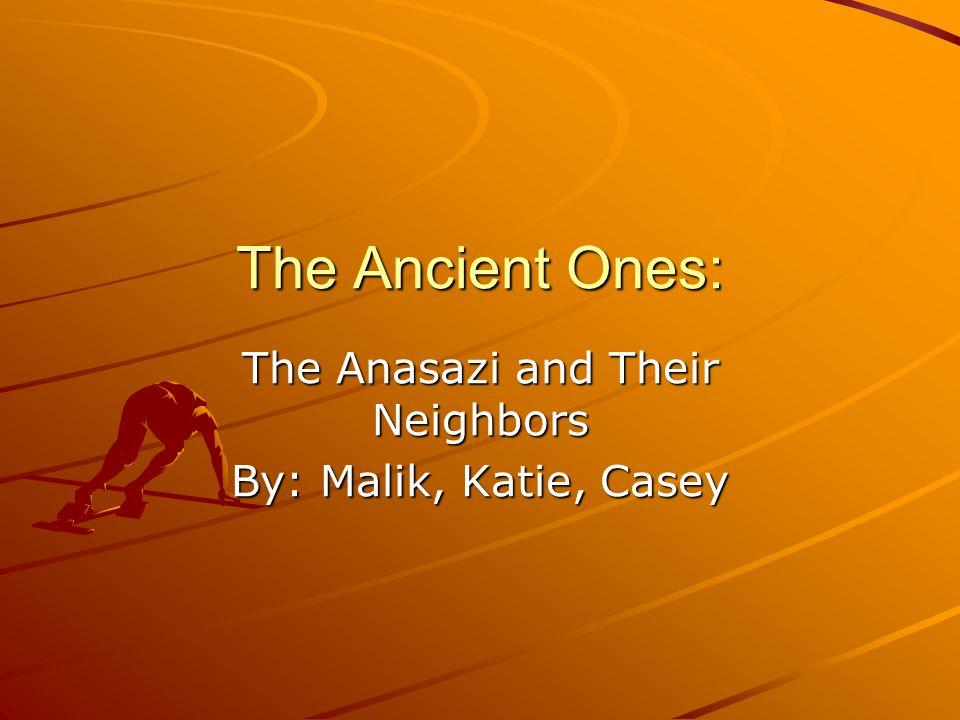 The Anasazi and Their Neighbors By: Malik, Katie, Casey