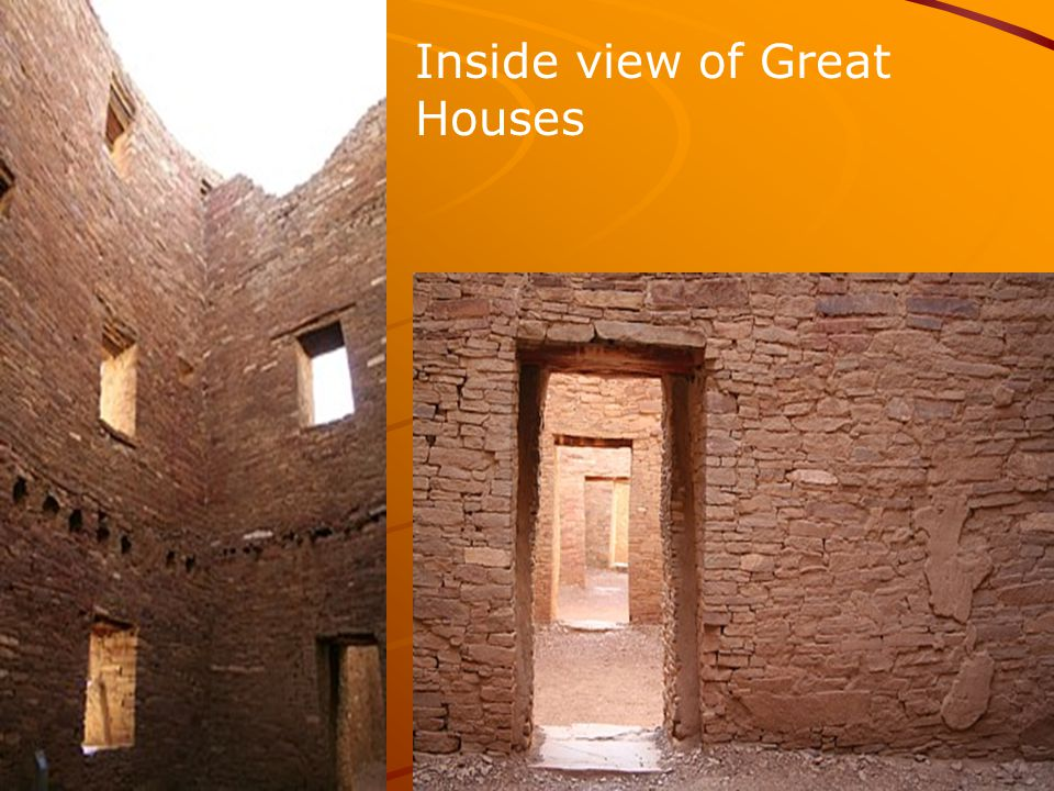Inside view of Great Houses