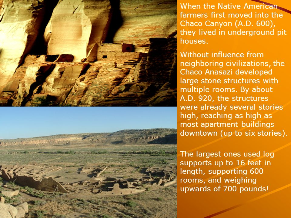 When the Native American farmers first moved into the Chaco Canyon (A