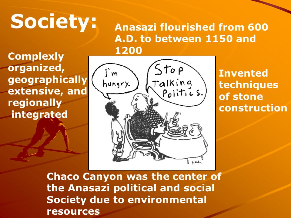 Society: Anasazi flourished from 600 A.D. to between 1150 and 1200