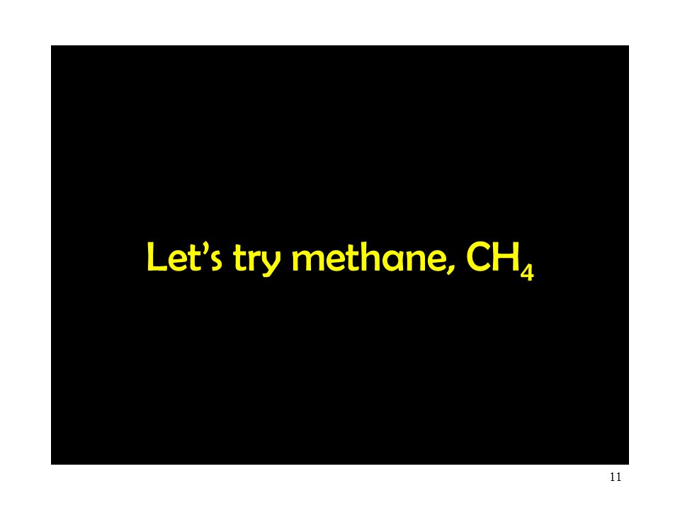 Let's try methane, CH4