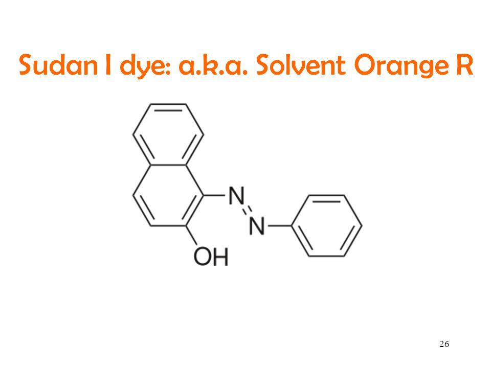 Sudan I dye: a.k.a. Solvent Orange R