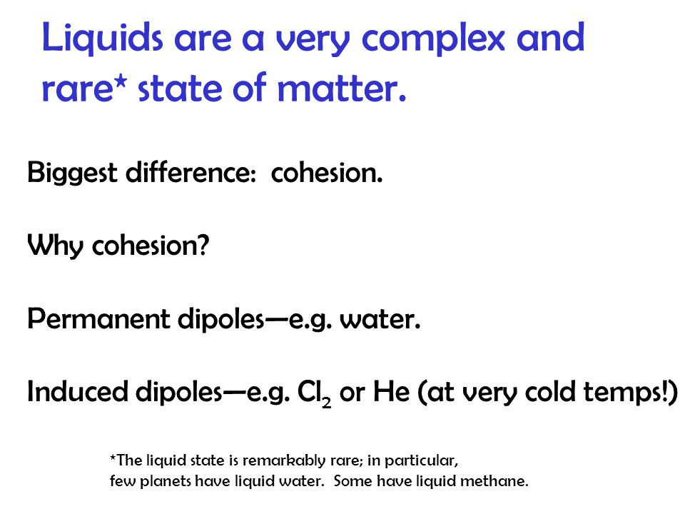 Liquids are a very complex and rare* state of matter.