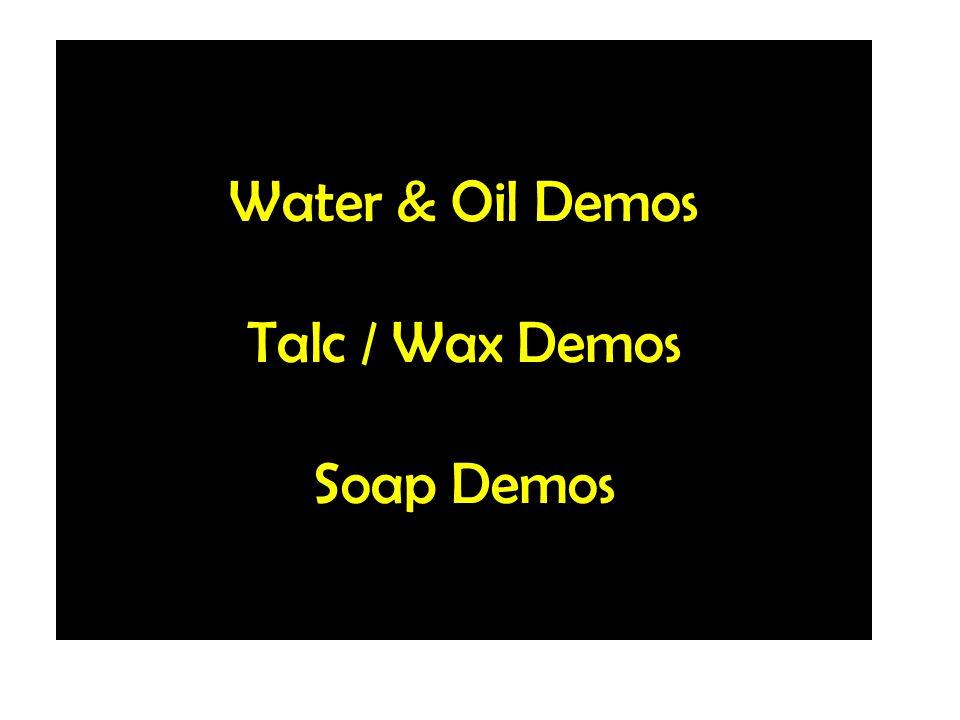Water & Oil Demos Talc / Wax Demos Soap Demos