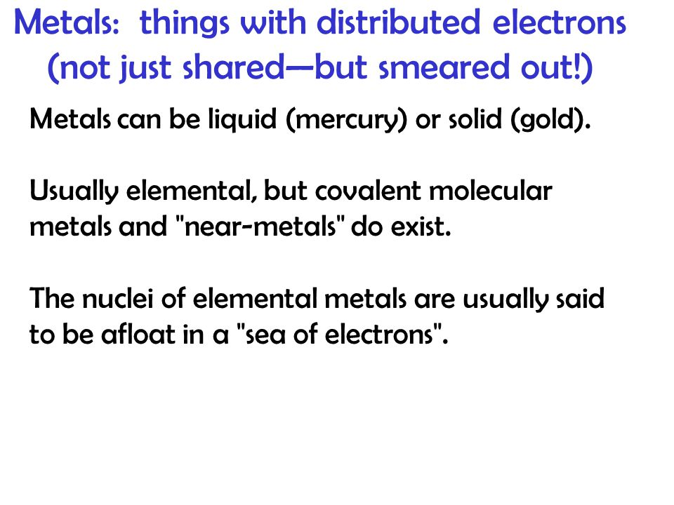 Metals: things with distributed electrons (not just shared—but smeared out!)