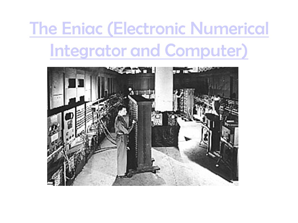 The Eniac (Electronic Numerical Integrator and Computer)