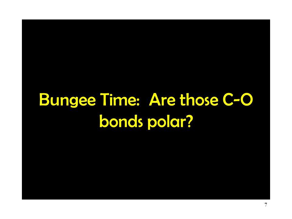 Bungee Time: Are those C-O bonds polar