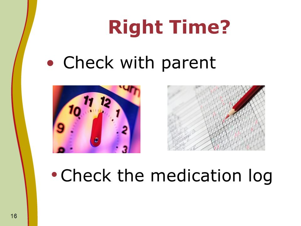 Right Time Check with parent Check the medication log