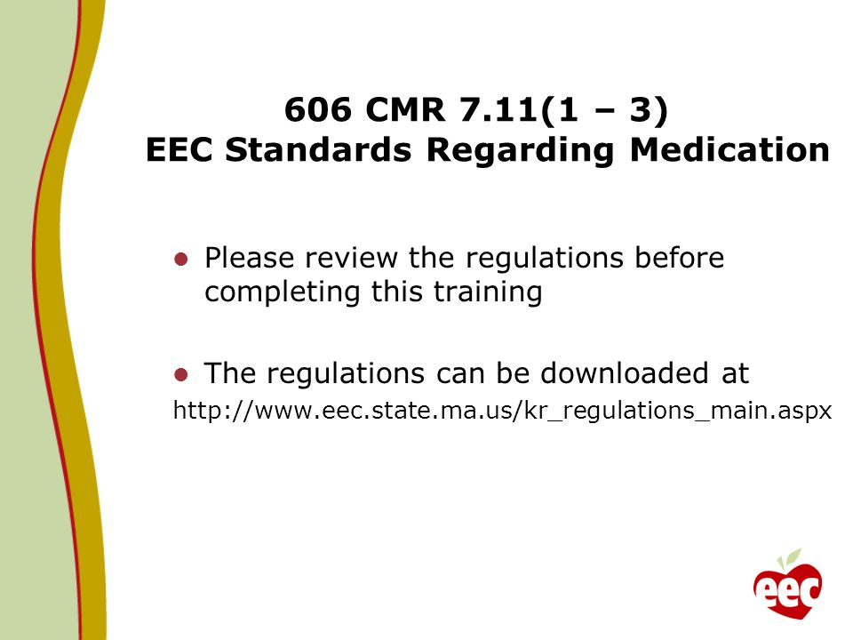 606 CMR 7.11(1 – 3) EEC Standards Regarding Medication