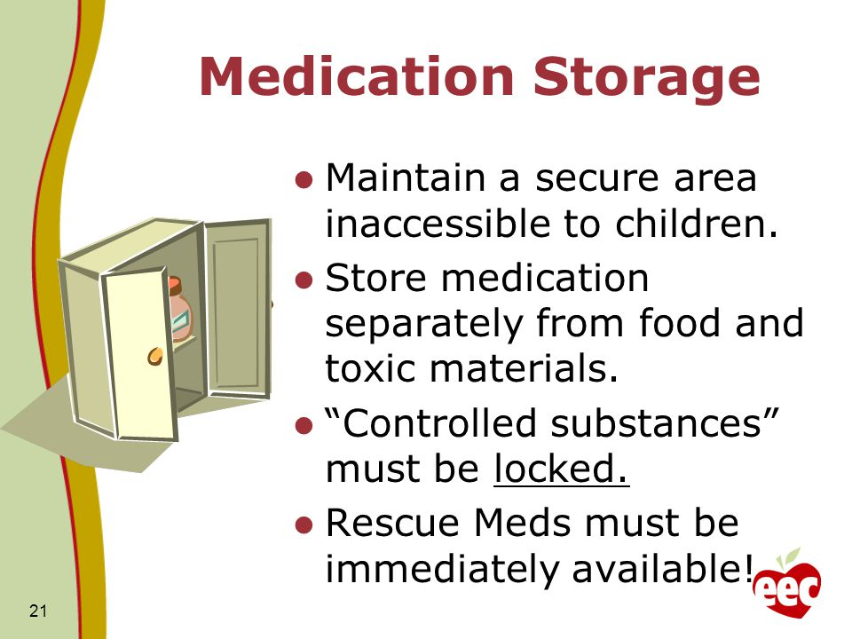Medication Storage Maintain a secure area inaccessible to children.