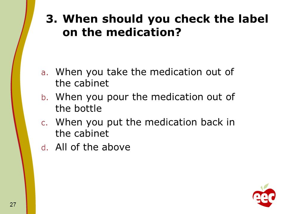 When should you check the label on the medication