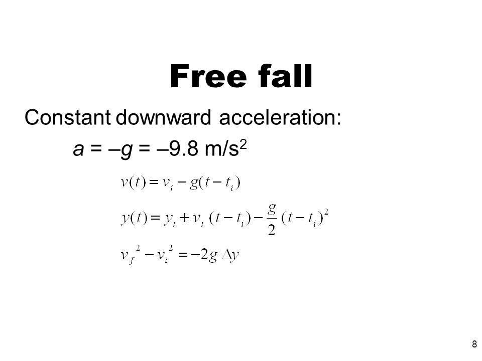 Free fall Constant downward acceleration: a = –g = –9.8 m/s2
