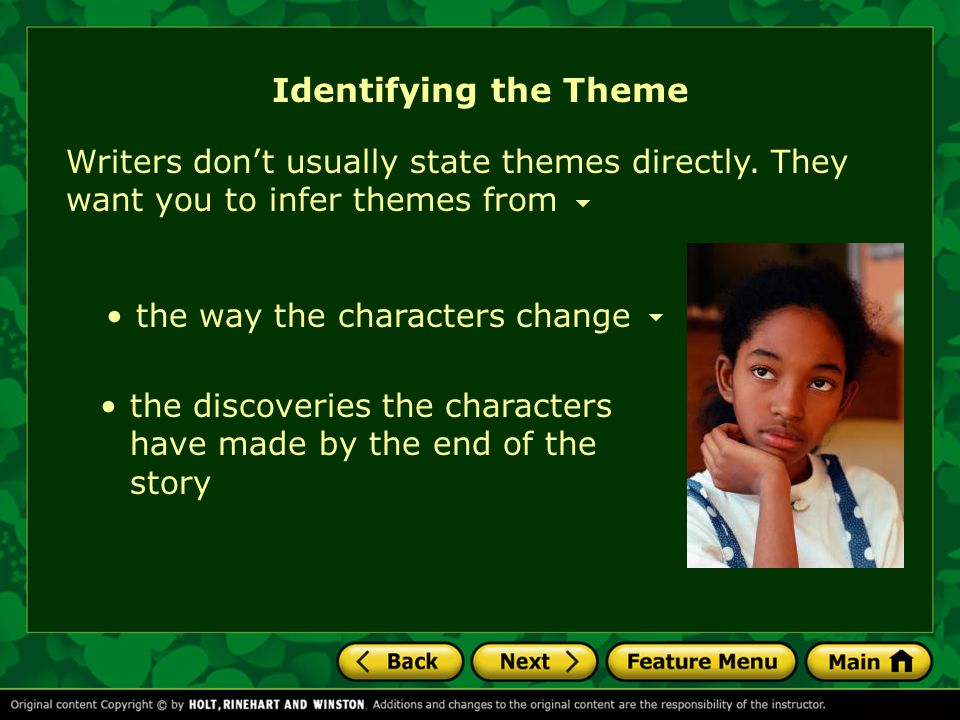 Identifying the Theme Writers don't usually state themes directly. They want you to infer themes from.