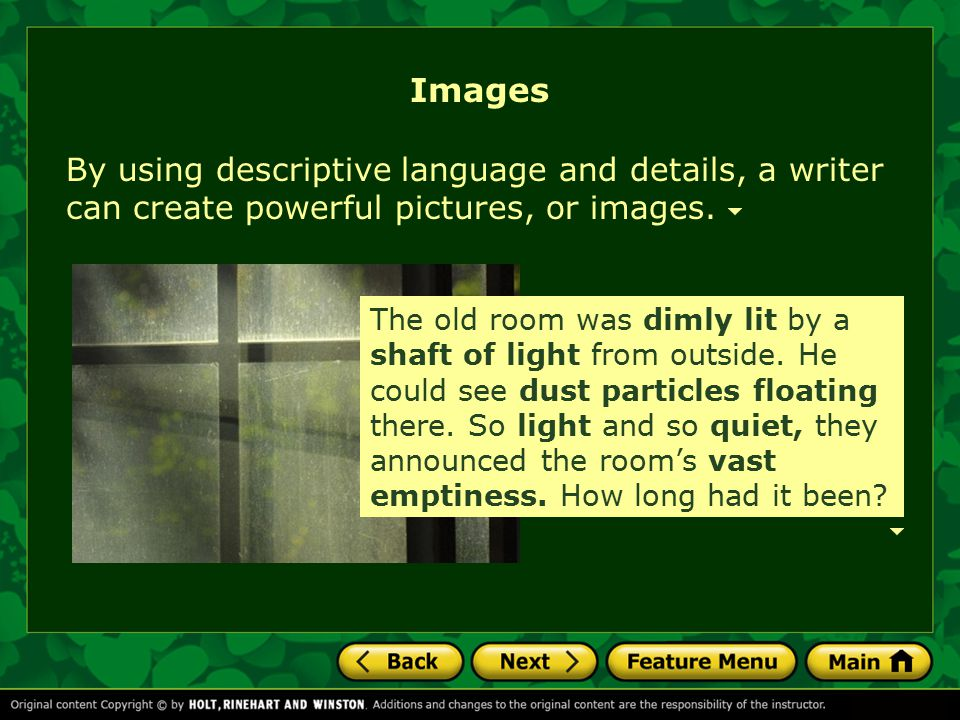 Images By using descriptive language and details, a writer can create powerful pictures, or images.